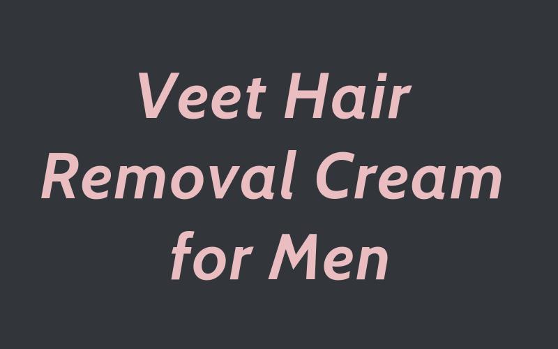Veet hair removal cream for men review