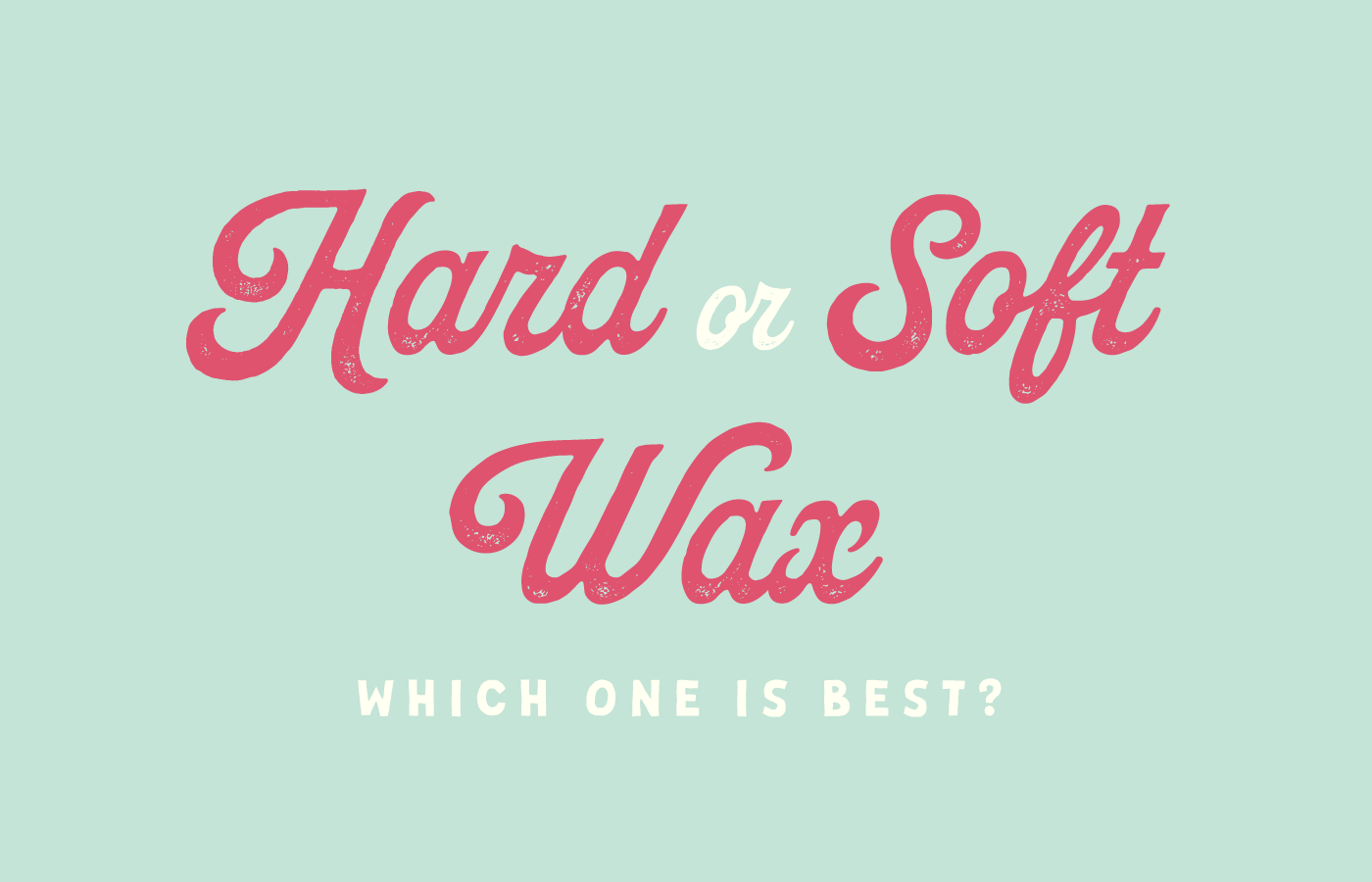 Hard wax vs soft wax text